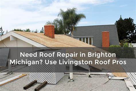 Need Roof Repair In Brighton Michigan? Use Livingston Roof