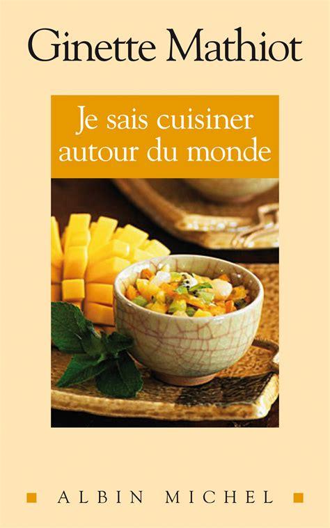 je sais cuisiner ginette mathiot 1932 je sais cuisiner 28 images je sais cuisiner ginette mathiot 9782226133724 je sais cuisiner