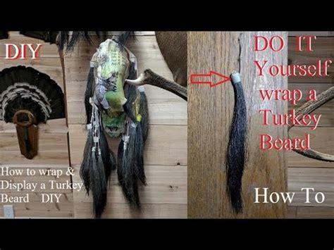 Turkey Taxidermy How To Wrap & Display A Turkey Beard Do