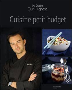 livre cuisine cyril lignac cuisine petit budget relié cyril lignac livre tous