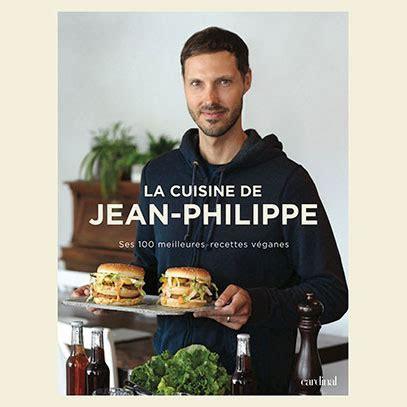 la cuisine de tantine livre de cuisine végane de jean philippe la cuisine de