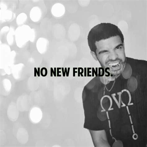 Drake Meme No New Friends - no new friends