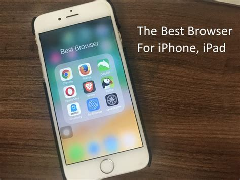 best browser for iphone best iphone browser best alternative browser apps for