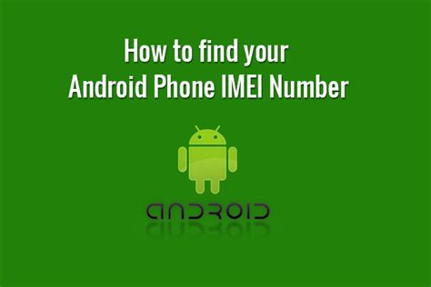 find imei android how to find your android phone imei number