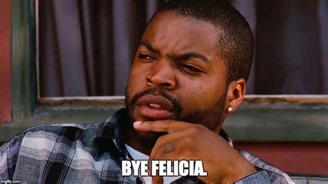Felicia Meme - bye felicia know your meme