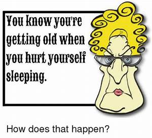 You Know You're Getting Old When a You Hurt Yourself ...