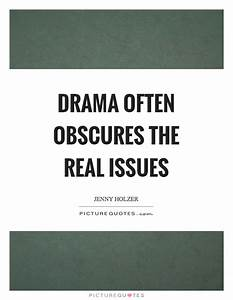 Drama often obscures the real issues | Picture Quotes