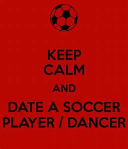 KEEP CALM AND DATE A SOCCER PLAYER / DANCER Poster ...