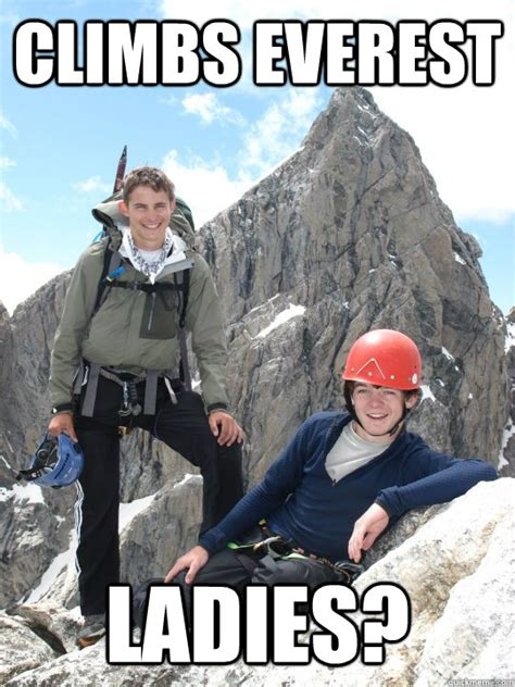 Everest College Meme - climbs mountain discovery fires bear grylls ridiculously photogenic mountaineers quickmeme