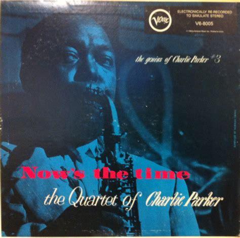 The Quartet Of Charlie Parker*  Now's The Time (vinyl, Lp