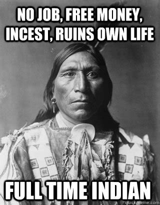 Incest Memes - no job free money incest ruins own life full time indian vengeful native american quickmeme