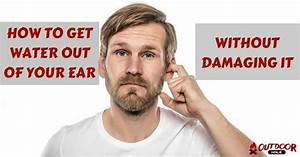 How To Get Water Out Of Your Ear Without Damaging It