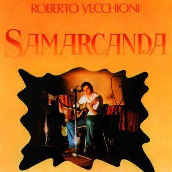Stranamore Vecchioni Testo by Samarcanda Testo Roberto Vecchioni Mtv Testi E Canzoni