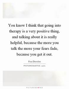 You know I thin... Positive Therapist Quotes