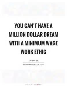 Minimum Wage Work Ethic with Million Dollar Dream