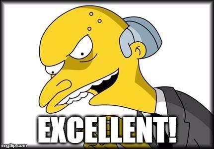 Mr Burns Excellent Meme - mr burns imgflip