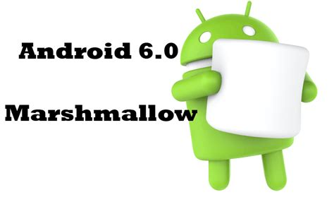 android version 6 0 android 6 0 marshmallow released what are the best