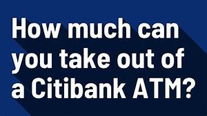 How Much Can You Take Out Of A Citibank Atm