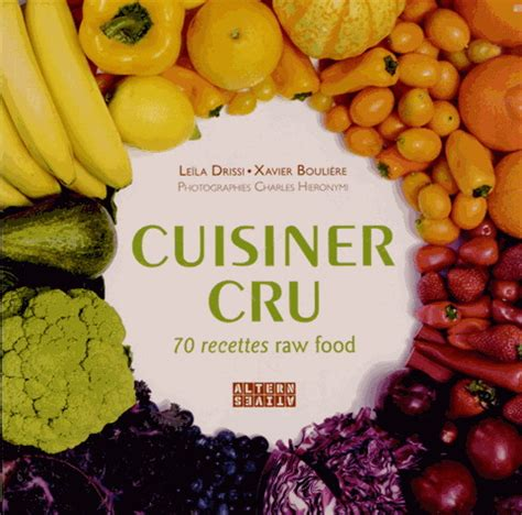 xavier bouli 200 re leila driss cuisiner cru 70 recettes food nutrition r 233 gimes