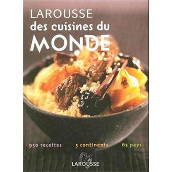 larousse des cuisines du monde larousse des cuisines du monde relié collectif achat