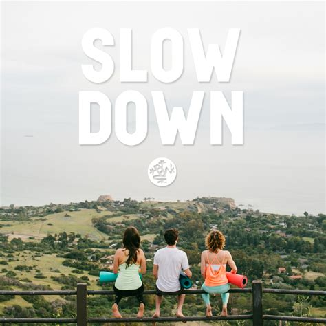 Slow down, look to the pace of nature. | Slow down, Yoga ...