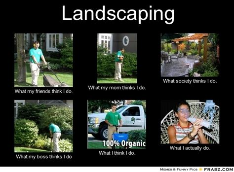 Landscaping Memes - landscaping meme generator what i do