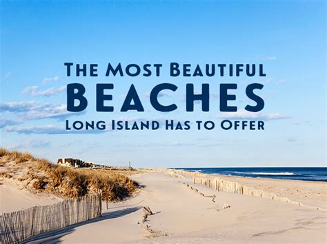 beautiful beaches long island   offer