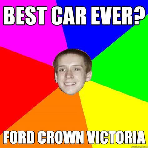 Crown Meme - best car ever ford crown victoria egregious eric quickmeme