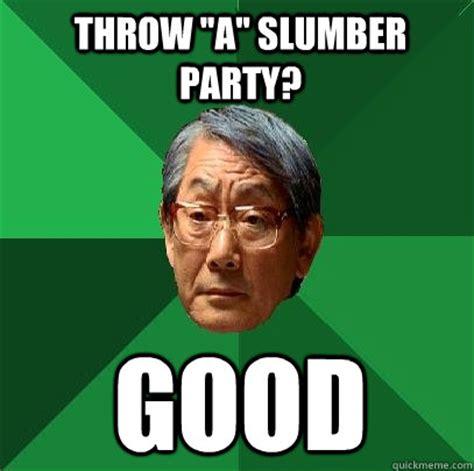 Slumber Party Meme - throw a slumber party good high expectations asian father quickmeme