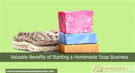 valuable benefits  starting  homemade soap business