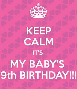 KEEP CALM IT'S MY BABY'S 9th BIRTHDAY!!! Poster | anna ...