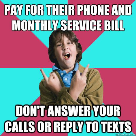 Answer Your Phone Meme - pay for their phone and monthly service bill don t answer your calls or reply to texts scumbag