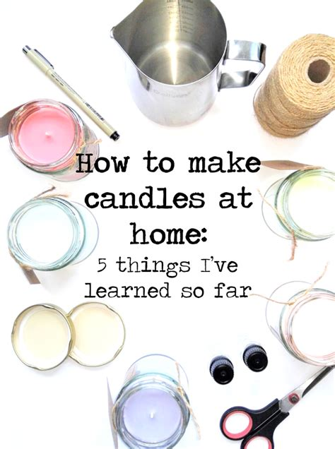 How To Make Candles At Home 5 Things I've Learned So Far  Learning, Craft And Homemade Candles