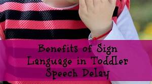 Benefits of Sign Language in Toddler Speech Delay
