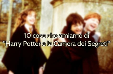 cose che amiamo  harry potter  la camera dei