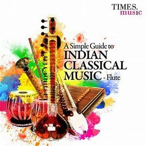 A Simple Guide to Indian Classical Music - Flute (2015 ...