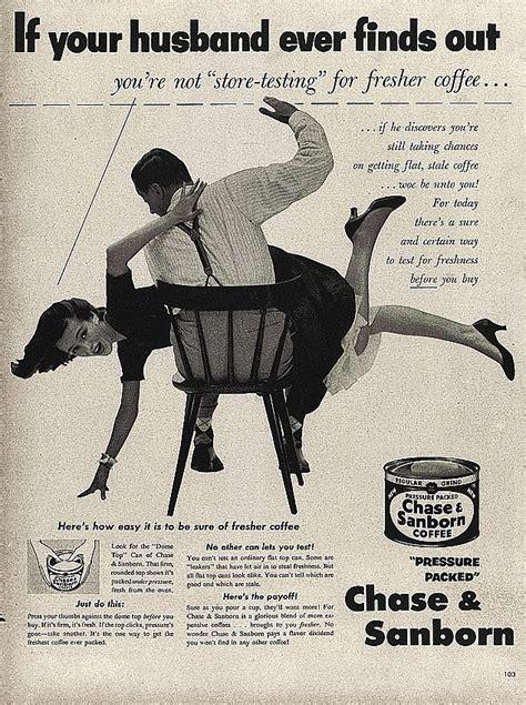 vintage adverts celebrating sexism violence  racism