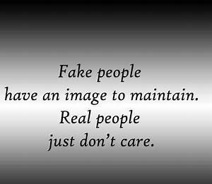 Fake People Have An Image To Maintain Real People Just ...