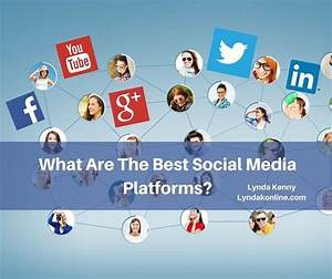 What Are The Best Social Media Platforms? - Lynda Kenny