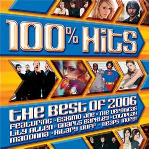 Pcm's 2006 top 10 hit list. 100% Hits: The Best of 2006 - Wikipedia
