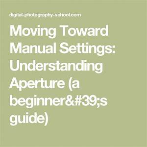 Moving Toward Manual Settings  Understanding Aperture  A