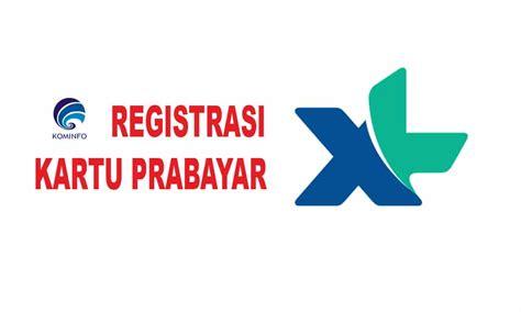 registrasi ulang kartu xl sesuai peraturan pemerintah tipspintarcom