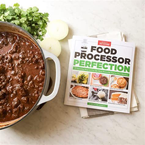 america s test kitchen recipes america s test kitchen food processor perfection cookbook