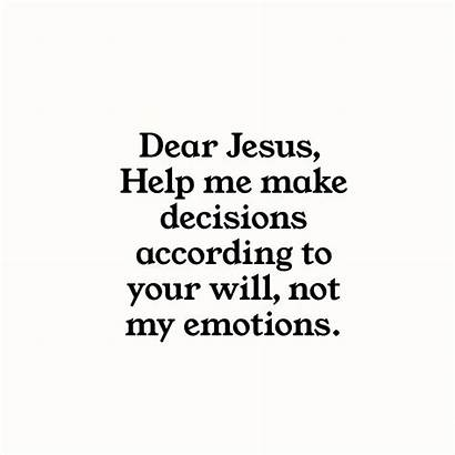 Jesus Help Emotions Dear Decisions According Quotes