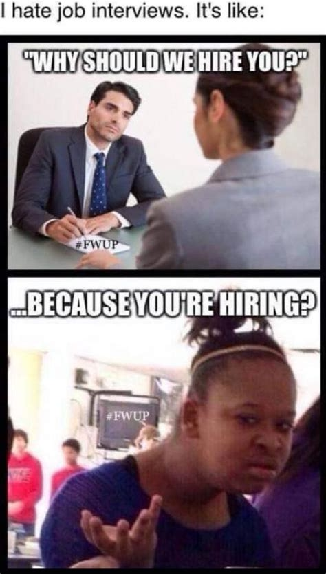 Interview Meme - job interviews got me like