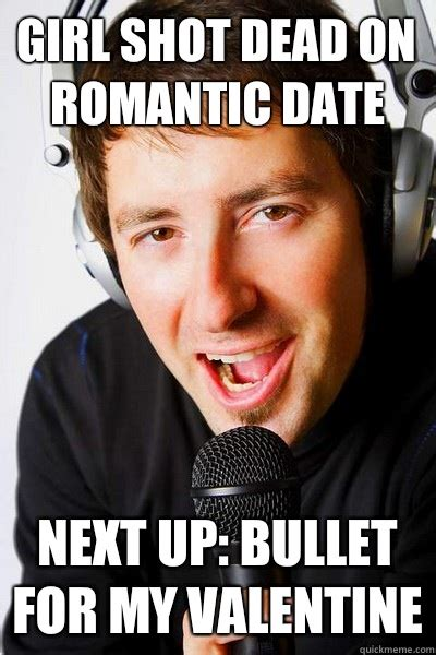 Sexy Valentine Meme - girl shot dead on romantic date next up bullet for my valentine inappropriate radio dj