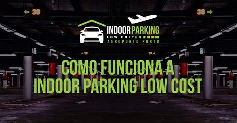 parque low cost aeroporto porto como funciona indoor parking low cost parque low cost