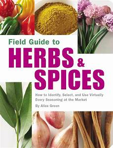 Field Guide To Herbs Spices How To Identify Select