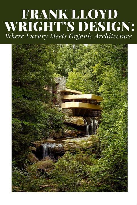 frank lloyd wrights design  luxury meets organic
