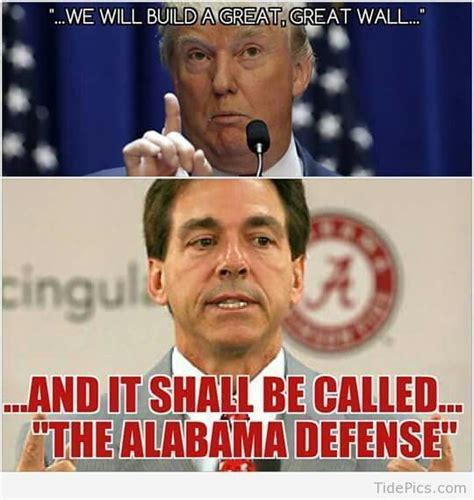 Alabama Football Memes - we will build a great wall roll tide and alabama